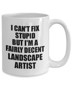 Landscape Artist Mug I Can't Fix Stupid Funny Gift Idea for Coworker Fellow Worker Gag Workmate Joke Fairly Decent Coffee Tea Cup-Coffee Mug