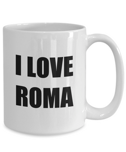 I Love Roma Mug Funny Gift Idea Novelty Gag Coffee Tea Cup-[style]