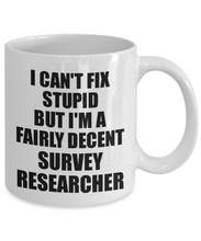 Load image into Gallery viewer, Survey Researcher Mug I Can't Fix Stupid Funny Gift Idea for Coworker Fellow Worker Gag Workmate Joke Fairly Decent Coffee Tea Cup-Coffee Mug