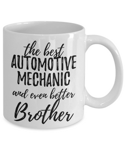 Automotive Mechanic Brother Funny Gift Idea for Sibling Coffee Mug The Best And Even Better Tea Cup-Coffee Mug