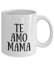 Load image into Gallery viewer, Te Amo Mama Mug In Spanish Funny Gift Idea for Novelty Gag Coffee Tea Cup-[style]