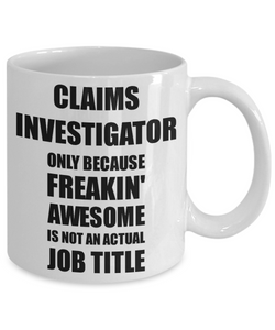 Claims Investigator Mug Freaking Awesome Funny Gift Idea for Coworker Employee Office Gag Job Title Joke Coffee Tea Cup-Coffee Mug