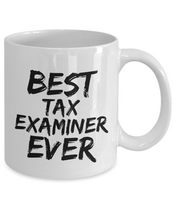 Tax Examiner Mug Best Ever Funny Gift for Coworkers Novelty Gag Coffee Tea Cup-Coffee Mug