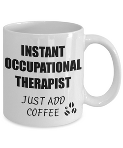 Occupational Therapist Mug Instant Just Add Coffee Funny Gift Idea for Corworker Present Workplace Joke Office Tea Cup-Coffee Mug