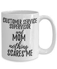 Load image into Gallery viewer, Customer Service Supervisor Mom Mug Funny Gift Idea for Mother Gag Joke Nothing Scares Me Coffee Tea Cup-Coffee Mug