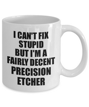Load image into Gallery viewer, Precision Etcher Mug I Can't Fix Stupid Funny Gift Idea for Coworker Fellow Worker Gag Workmate Joke Fairly Decent Coffee Tea Cup-Coffee Mug