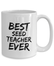 Load image into Gallery viewer, Seed Teacher Mug Best Ever Funny Gift Idea for Novelty Gag Coffee Tea Cup-[style]