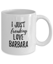 Load image into Gallery viewer, I Just Freaking Love Barbara Mug Funny Gift Idea For Custom Name Coffee Tea Cup-Coffee Mug