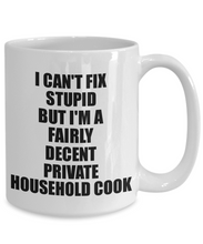 Load image into Gallery viewer, Private Household Cook Mug I Can't Fix Stupid Funny Gift Idea for Coworker Fellow Worker Gag Workmate Joke Fairly Decent Coffee Tea Cup-Coffee Mug