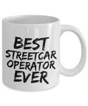 Load image into Gallery viewer, Streetcar Operator Mug Best Ever Street Car Funny Gift for Coworkers Novelty Gag Coffee Tea Cup-Coffee Mug