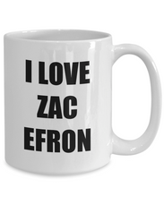 Load image into Gallery viewer, I Love Zac Efron Mug Funny Gift Idea Novelty Gag Coffee Tea Cup-[style]