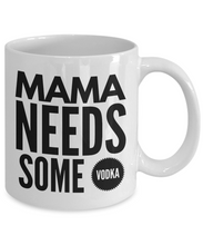 Load image into Gallery viewer, Mama needs some VODKA mug-Coffee Mug