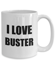 Load image into Gallery viewer, I Love Buster Mug Funny Gift Idea Novelty Gag Coffee Tea Cup-Coffee Mug