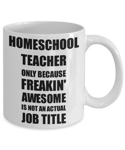Homeschool Teacher Mug Freaking Awesome Funny Gift Idea for Coworker Employee Office Gag Job Title Joke Coffee Tea Cup-Coffee Mug