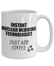 Load image into Gallery viewer, Nuclear Medicine Technologist Mug Instant Just Add Coffee Funny Gift Idea for Coworker Present Workplace Joke Office Tea Cup-Coffee Mug