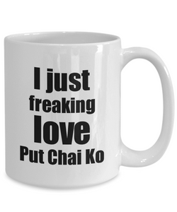 Put Chai Ko Lover Mug I Just Freaking Love Funny Gift Idea For Foodie Coffee Tea Cup-Coffee Mug