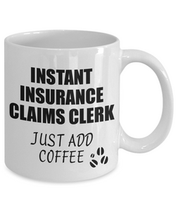 Insurance Claims Clerk Mug Instant Just Add Coffee Funny Gift Idea for Coworker Present Workplace Joke Office Tea Cup-Coffee Mug