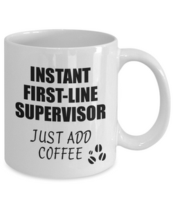 First-Line Supervisor Mug Instant Just Add Coffee Funny Gift Idea for Coworker Present Workplace Joke Office Tea Cup-Coffee Mug