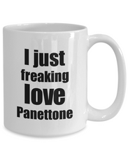 Load image into Gallery viewer, Panettone Lover Mug I Just Freaking Love Funny Gift Idea For Foodie Coffee Tea Cup-Coffee Mug