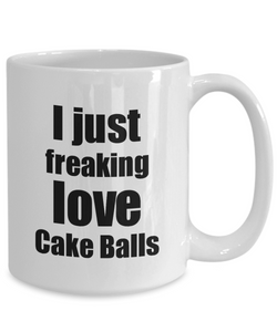 Cake Balls Lover Mug I Just Freaking Love Funny Gift Idea For Foodie Coffee Tea Cup-Coffee Mug
