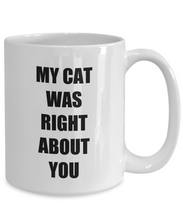 Load image into Gallery viewer, My Cat Was Right About You Mug Funny Gift Idea for Novelty Gag Coffee Tea Cup-[style]