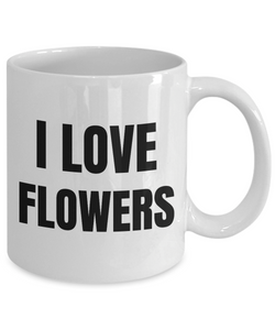 I Love Flower Mug Flowers Funny Gift Idea Novelty Gag Coffee Tea Cup-Coffee Mug