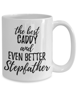 Caddy Stepfather Funny Gift Idea for Stepdad Gag Inspiring Joke The Best And Even Better-Coffee Mug