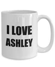 Load image into Gallery viewer, I Love Ashley Mug Funny Gift Idea Novelty Gag Coffee Tea Cup-Coffee Mug