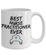 Load image into Gallery viewer, Nurse Practitioner Mug - Best Nurse Practitioner Ever - Funny Gift for Nurse Pratitioner-Coffee Mug