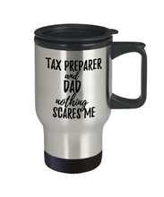 Load image into Gallery viewer, Funny Tax Preparer Dad Travel Mug Gift Idea for Father Gag Joke Nothing Scares Me Coffee Tea Insulated Lid Commuter 14 oz Stainless Steel-Travel Mug