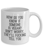 Load image into Gallery viewer, Funny Coffee Mug for Vegan - How Do You Know If Someone Is Vegan?-Coffee Mug