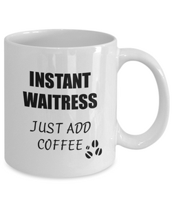 Waitress Mug Instant Just Add Coffee Funny Gift Idea for Corworker Present Workplace Joke Office Tea Cup-Coffee Mug
