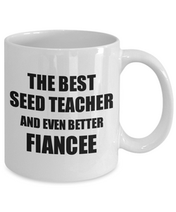 Seed Teacher Fiancee Mug Funny Gift Idea for Her Betrothed Gag Inspiring Joke The Best And Even Better Coffee Tea Cup-Coffee Mug