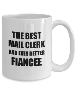 Mail Clerk Fiancee Mug Funny Gift Idea for Her Betrothed Gag Inspiring Joke The Best And Even Better Coffee Tea Cup-Coffee Mug