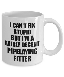 Pipelaying Fitter Mug I Can't Fix Stupid Funny Gift Idea for Coworker Fellow Worker Gag Workmate Joke Fairly Decent Coffee Tea Cup-Coffee Mug