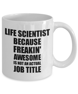 Life Scientist Mug Freaking Awesome Funny Gift Idea for Coworker Employee Office Gag Job Title Joke Coffee Tea Cup-Coffee Mug