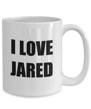 Load image into Gallery viewer, I Love Jared Mug Funny Gift Idea Novelty Gag Coffee Tea Cup-[style]