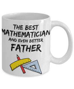 Mathematician Dad Mug - Best Mathematician Father Ever - Funny Gift for Math Daddy-Coffee Mug