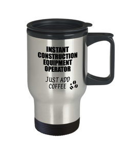Construction Equipment Operator Travel Mug Instant Just Add Coffee Funny Gift Idea for Coworker Present Workplace Joke Office Tea Insulated Lid Commuter 14 oz-Travel Mug