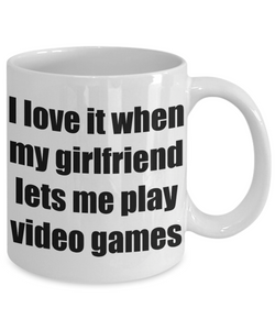I Love It When My Girlfriend Lets Me Play Video Games Mug Funny Gift Idea Novelty Gag Coffee Tea Cup-Coffee Mug