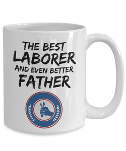 Laborer Dad Mug - Best Laborer Father Ever - Funny Gift for Labor Daddy-Coffee Mug