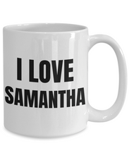 Load image into Gallery viewer, I Love Samantha Mug Funny Gift Idea Novelty Gag Coffee Tea Cup-Coffee Mug