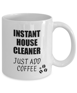 House Cleaner Mug Instant Just Add Coffee Funny Gift Idea for Coworker Present Workplace Joke Office Tea Cup-Coffee Mug