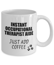 Load image into Gallery viewer, Occupational Therapist Aide Mug Instant Just Add Coffee Funny Gift Idea for Coworker Present Workplace Joke Office Tea Cup-Coffee Mug