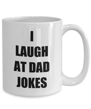 Load image into Gallery viewer, I Laugh At Dad Jokes Mug Funny Gift Idea for Novelty Gag Coffee Tea Cup-Coffee Mug