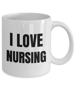 I Love Nursing Mug Nurse Funny Gift Idea Novelty Gag Coffee Tea Cup-Coffee Mug