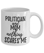 Load image into Gallery viewer, Politician Mom Mug Funny Gift Idea for Mother Gag Joke Nothing Scares Me Coffee Tea Cup-Coffee Mug