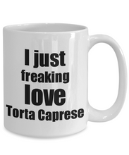 Load image into Gallery viewer, Torta Caprese Lover Mug I Just Freaking Love Funny Gift Idea For Foodie Coffee Tea Cup-Coffee Mug