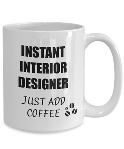 Interior Designer Mug Instant Just Add Coffee Funny Gift Idea for Corworker Present Workplace Joke Office Tea Cup-Coffee Mug