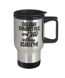 Funny Railroad Conductors Dad Travel Mug Gift Idea for Father Gag Joke Nothing Scares Me Coffee Tea Insulated Lid Commuter 14 oz Stainless Steel-Travel Mug